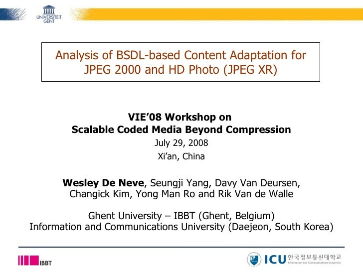 VIE'08 Workshop on  Scalable Coded Media Beyond Compression July 29, 2008 Xi'an, China Analysis of BSDL-based Content Adap...