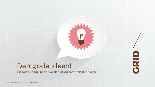 First Tuesday 6. januar – Den gode ideen Den gode ideen! En betrakning rundt hva den er og hvordan finne den