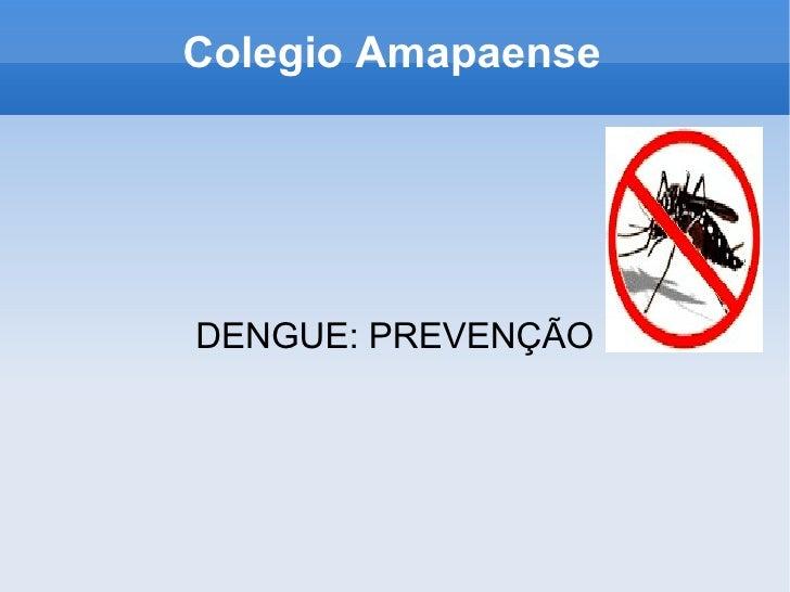 Colegio Amapaense DENGUE: PREVENÇÃO
