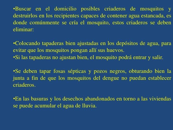 •Buscar en el domicilio posibles criaderos de mosquitos ydestruirlos en los recipientes capaces de contener agua estancada...