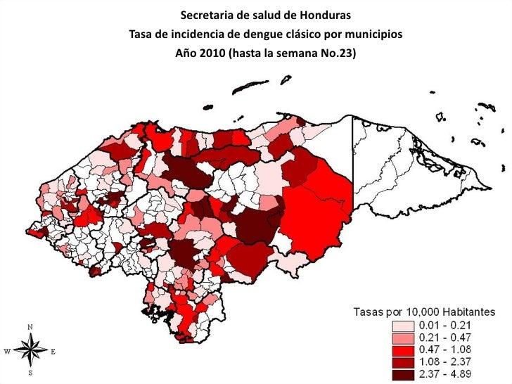 Secretaria de salud de HondurasTasa de incidencia de dengue clásico por municipios         Año 2010 (hasta la semana No.23)