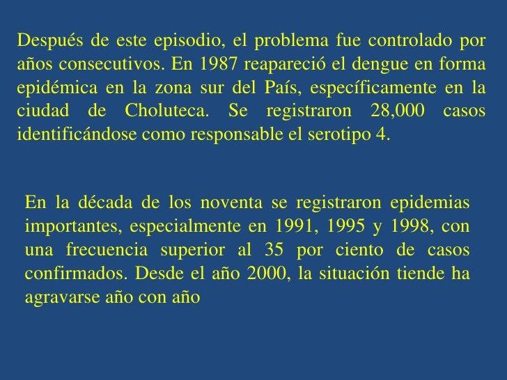 Después de este episodio, el problema fue controlado poraños consecutivos. En 1987 reapareció el dengue en formaepidémica ...