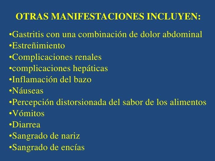 OTRAS MANIFESTACIONES INCLUYEN:•Gastritis con una combinación de dolor abdominal•Estreñimiento•Complicaciones renales•comp...