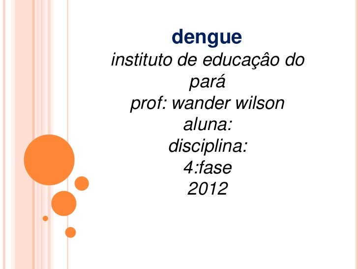 dengueinstituto de educaçâo do            pará   prof: wander wilson           aluna:         disciplina:           4:fase...