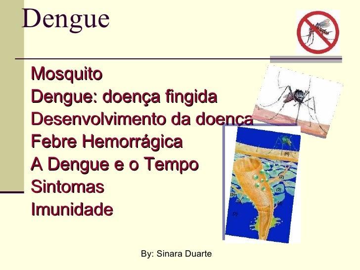 Dengue Mosquito Dengue: doença fingida Desenvolvimento da doença Febre Hemorrágica A Dengue e o Tempo Sintomas Imunidade B...