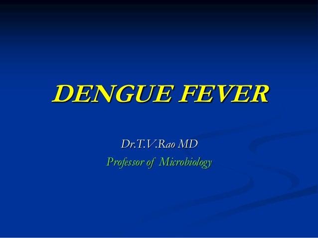 DENGUE FEVER Dr.T.V.Rao MD Professor of Microbiology