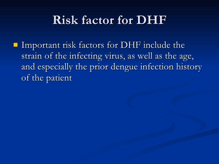 factors contributing to dengue fever essay Risk factors for dengue hemorrhagic fever include a person's age and immune status, as well as the type on infecting virus persons who were previously infected with one or more types of dengue virus are thought to be at greater risk for developing dengue hemorrhagic fever if infected again.