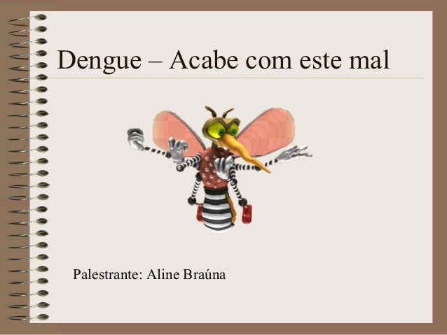 Dengue – Acabe com este mal Palestrante: Aline Braúna