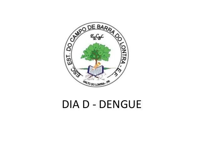 DIA D - DENGUE