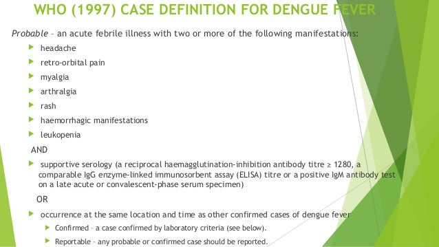 Cont' - CASE DEFINITION FOR DENGUE FEVER Laboratory criteria for confirmation of dengue fever are  Isolation of the dengu...