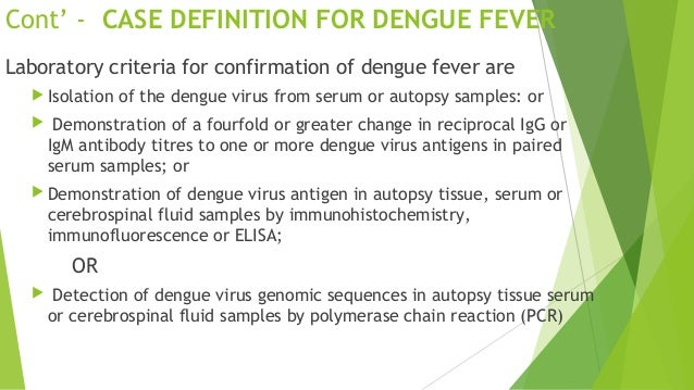 WHO (1997) CASE DEFINITION FOR DENGUE HAEMORRHAGIC FEVER following must ALL be present :  Fever, or history of acute feve...
