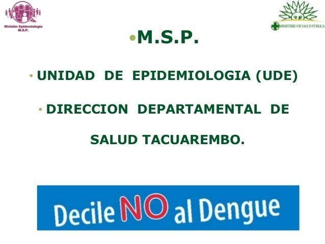 M.S.P. • UNIDAD DE EPIDEMIOLOGIA (UDE) • DIRECCION DEPARTAMENTAL DE SALUD TACUAREMBO.