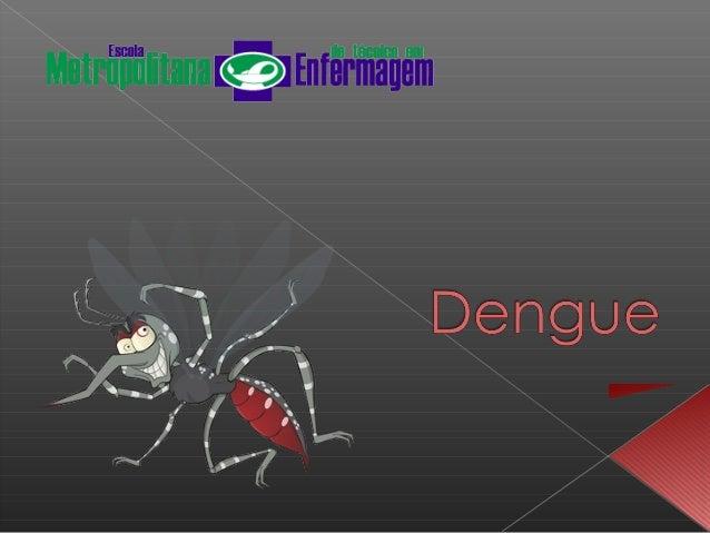 A Dengue é uma virose, ou seja, uma doença causada por vírus. O vírus é transmitido para uma pessoa através da picada da f...