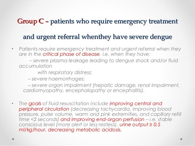 dengue fever and capillary refill time Fluid and hemodynamic management in severe dengue  in the critical phase of dengue fever,  prolonged capillary refill time and a weak.