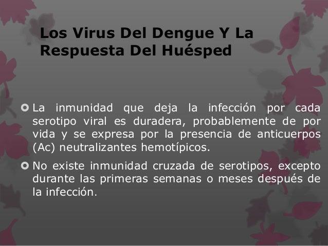 Los Virus Del Dengue Y La Respuesta Del Huésped  La inmunidad que deja la infección por cada serotipo viral es duradera, ...