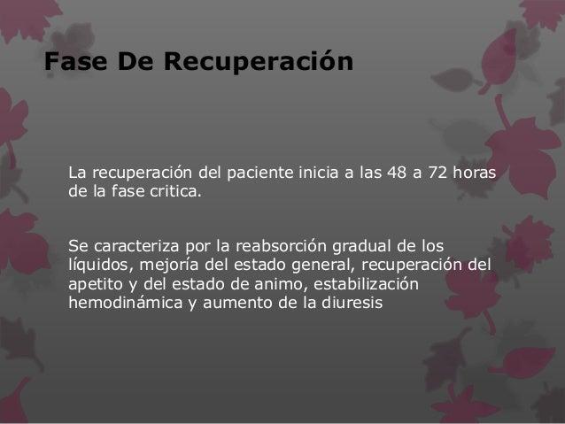 Fase De Recuperación La recuperación del paciente inicia a las 48 a 72 horas de la fase critica. Se caracteriza por la rea...
