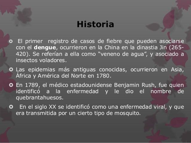 Historia  El primer registro de casos de fiebre que pueden asociarse con el dengue, ocurrieron en la China en la dinastia...