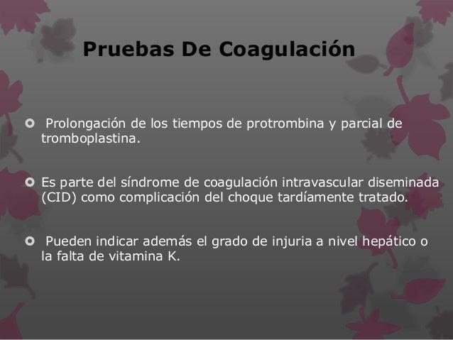 Pruebas De Coagulación  Prolongación de los tiempos de protrombina y parcial de tromboplastina.  Es parte del síndrome d...