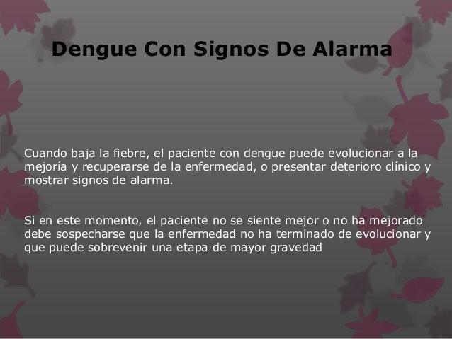 Dengue Grave Principales características : Está en peligro inminente de muerte Presenta signos y síntomas de una complic...