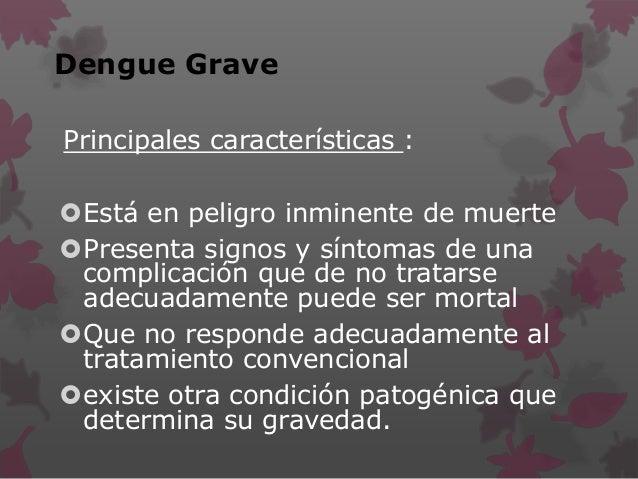 Características Del Dengue Grave  Choque por extravasación de plasma  Dificultad respiratoria por acumulación de líquido...