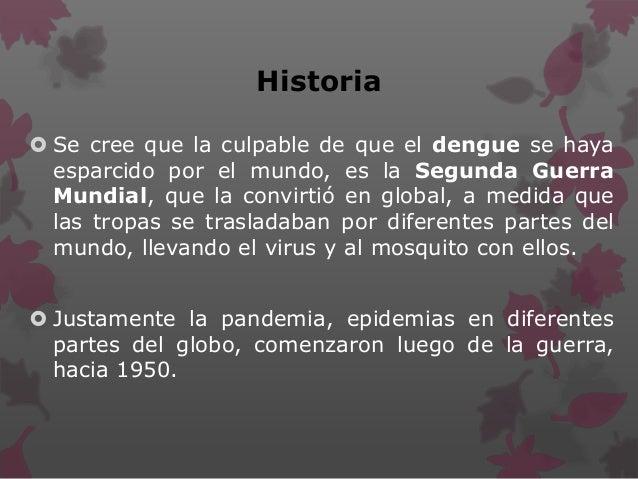 Historia  Se cree que la culpable de que el dengue se haya esparcido por el mundo, es la Segunda Guerra Mundial, que la c...