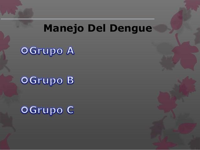 . Manejo Dengue Sin Signos De Alarma  El paciente puede ser enviado a su casa, si cumple con los siguientes criterios:  ...