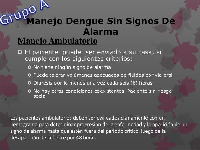 . Manejo Dengue Sin Signos De Alarma  Todos los pacientes con dengue sin signos de alarma deben ser ingresados si tienen ...
