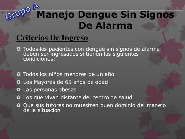 . Manejo Del Dengue Sin Signos De Alarma  Que tengan una patología concomitante  Los pacientes que estén decaídos  Los ...