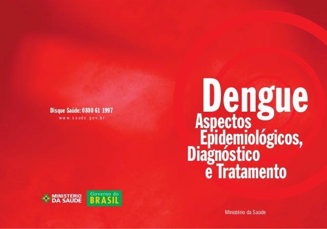 DengueAspectosEpidemiológicos,Ministério da SaúdeDiagnósticoe TratamentoDisque Saúde: 0800 61 1997w w w . s a u d e . g o ...