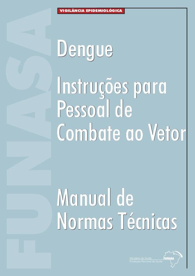 FUNASAVIGILÂNCIA EPIDEMIOLÓGICAManual deNormas TécnicasManual deNormas TécnicasInstruções paraPessoal deCombate ao VetorIn...
