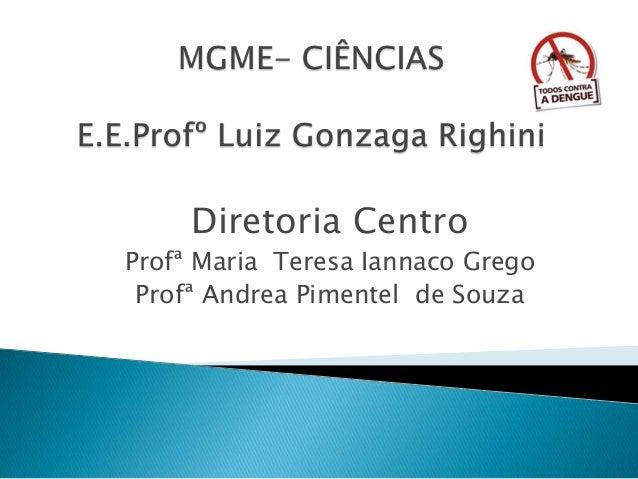 Diretoria Centro Profª Maria Teresa Iannaco Grego Profª Andrea Pimentel de Souza
