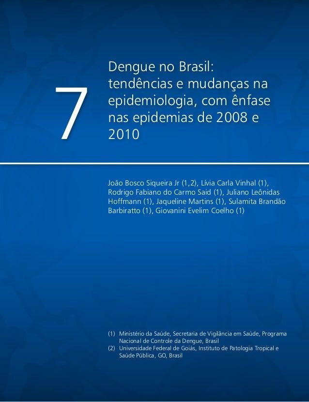 Dengue no Brasil:tendências e mudanças naepidemiologia, com ênfasenas epidemias de 2008 e20107João Bosco Siqueira Jr (1,2)...