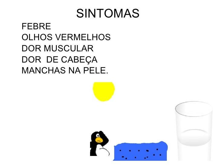 SINTOMASFEBREOLHOS VERMELHOSDOR MUSCULARDOR DE CABEÇAMANCHAS NA PELE.