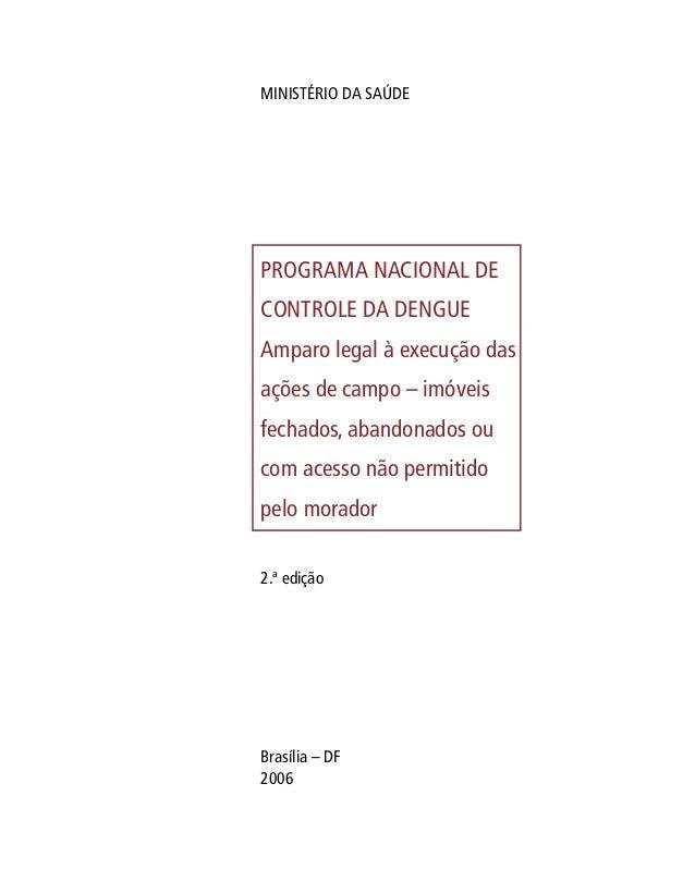 MINISTÉRIO DA SAÚDE Programa Nacional de Controle da Dengue Amparo legal à execução das ações de campo – imóveis fechados,...