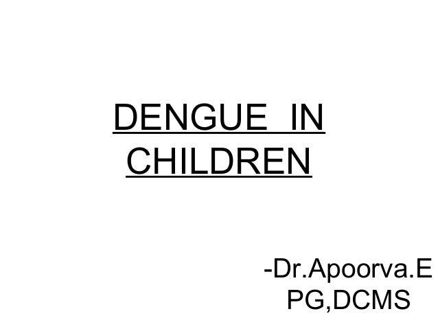 DENGUE IN CHILDREN -Dr.Apoorva.E PG,DCMS