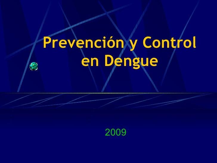 Prevención y Control  en Dengue   2009