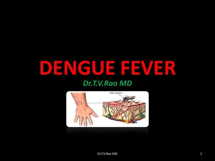 DENGUE FEVER   Dr.T.V.Rao MD      Dr.T.V.Rao MD   1
