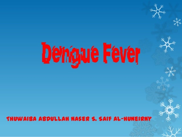 Dengue Fever Thuwaiba Abdullah Naser S. Saif Al-huneirny