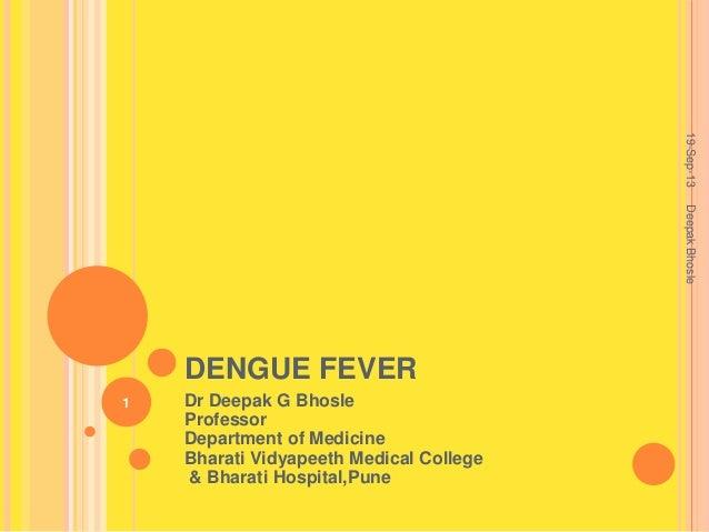 DENGUE FEVER Dr Deepak G Bhosle Professor Department of Medicine Bharati Vidyapeeth Medical College & Bharati Hospital,Pun...