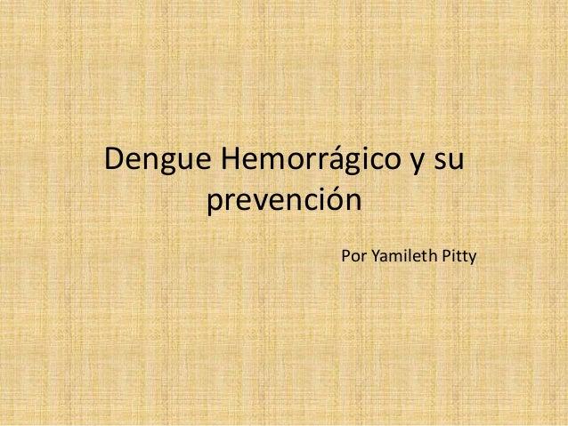 Dengue Hemorrágico y su prevención Por Yamileth Pitty