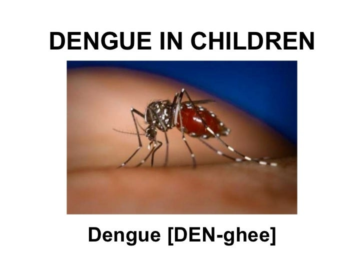 DENGUE IN CHILDREN Dengue [DEN-ghee]