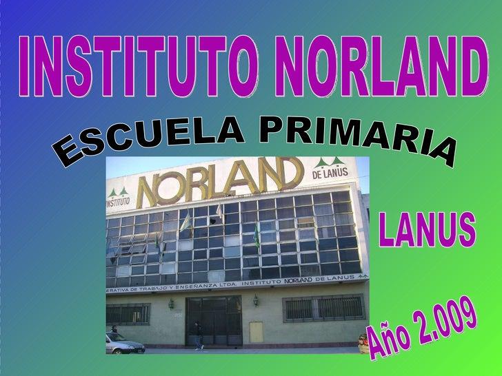 INSTITUTO NORLAND ESCUELA PRIMARIA LANUS Año 2.009