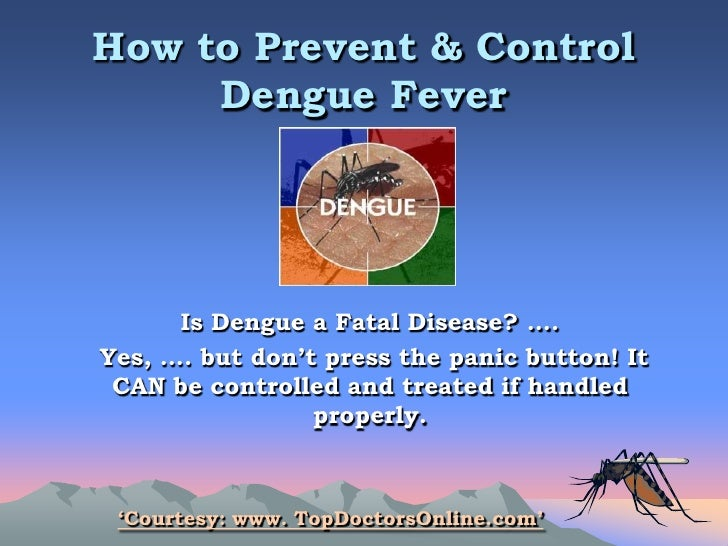 speech how to control dengue fever Estimated percentage of the global population at risk for dengue fever improved tools and strategies for the prevention and control of arboviral diseases: a research-to-policy forum 1 february 2018.