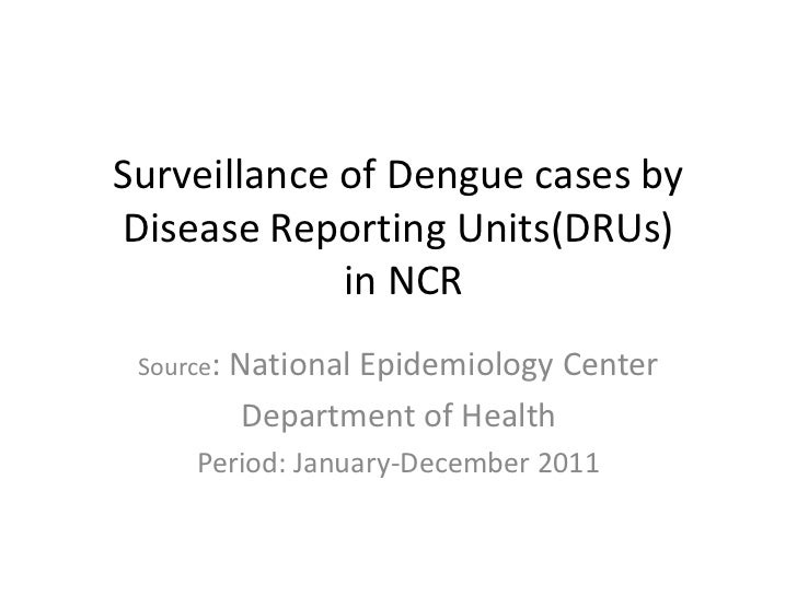 Surveillance of Dengue cases byDisease Reporting Units(DRUs)             in NCR Source: National               Epidemiolog...