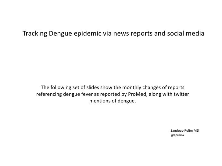 Tracking Dengue epidemic via news reports and social media<br />The following set of slides show the monthly changes of re...