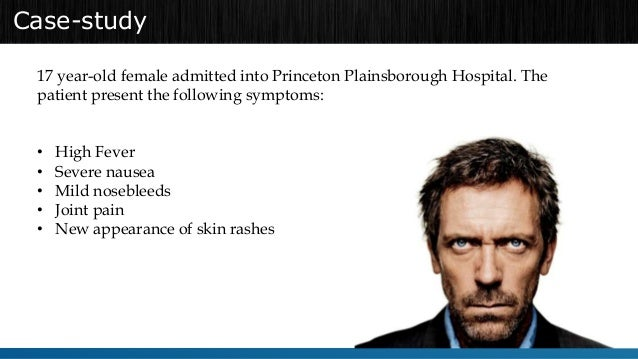 Case-study  17 year-old female admitted into Princeton Plainsborough Hospital. The  patient present the following symptoms...