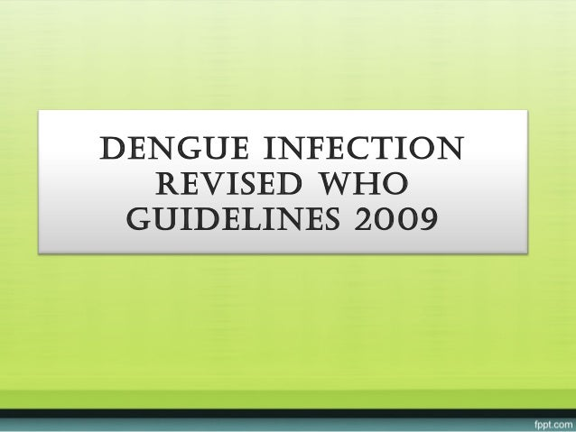 Dengue infection  ReviseD Who guiDelines 2009