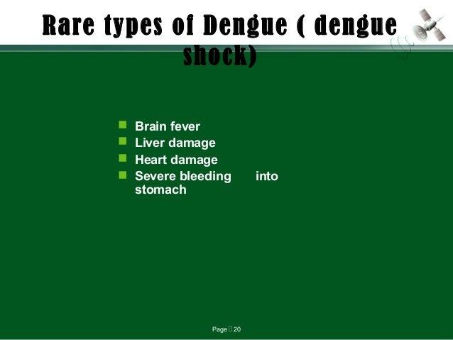 Page  20 Rare types of Dengue ( dengue shock)  Brain fever  Liver damage  Heart damage  Severe bleeding into stomach
