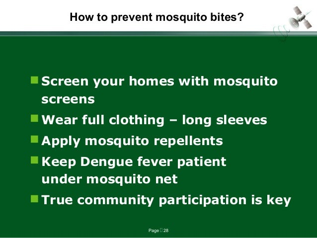 Page  28 How to prevent mosquito bites?  Screen your homes with mosquito screens  Wear full clothing – long sleeves  A...