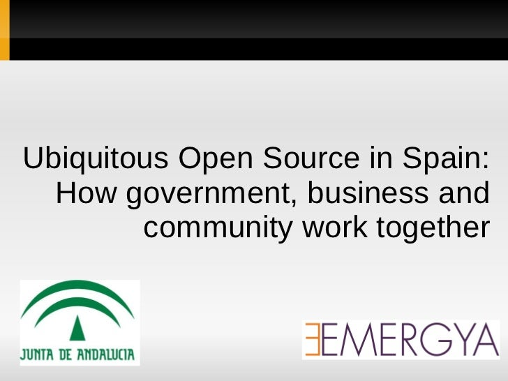 Ubiquitous Open Source in Spain:  How government, business and        community work together